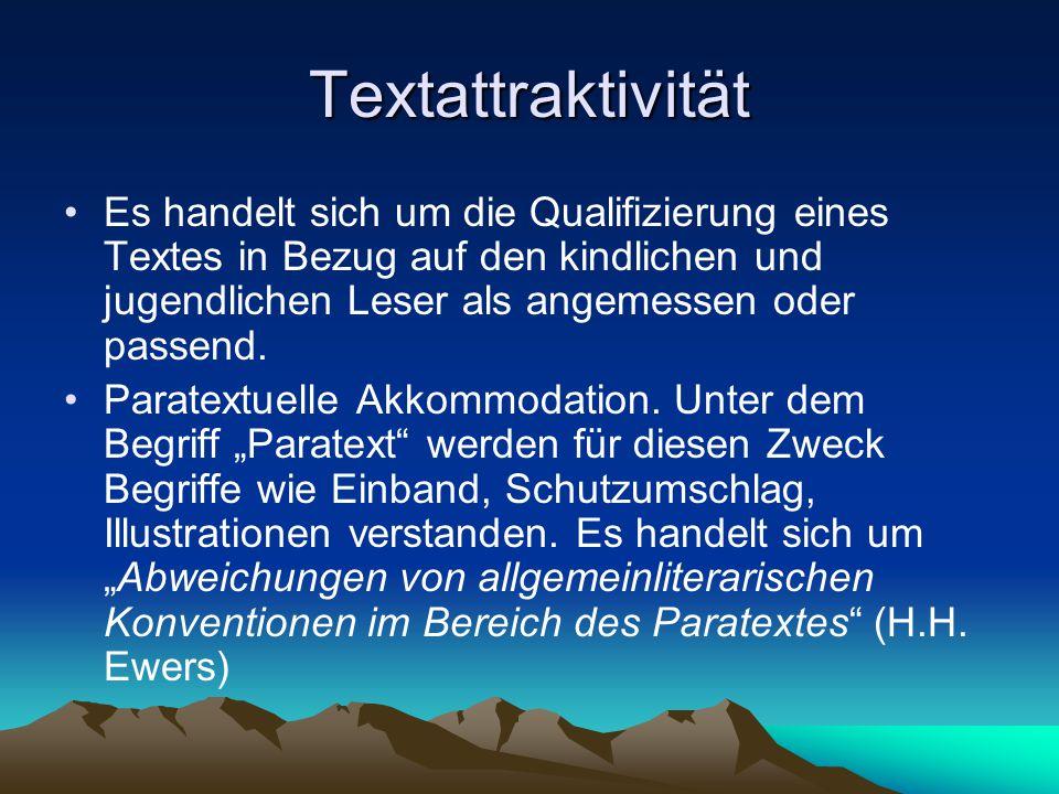 Textattraktivität Es handelt sich um die Qualifizierung eines Textes in Bezug auf den kindlichen und jugendlichen Leser als angemessen oder passend.