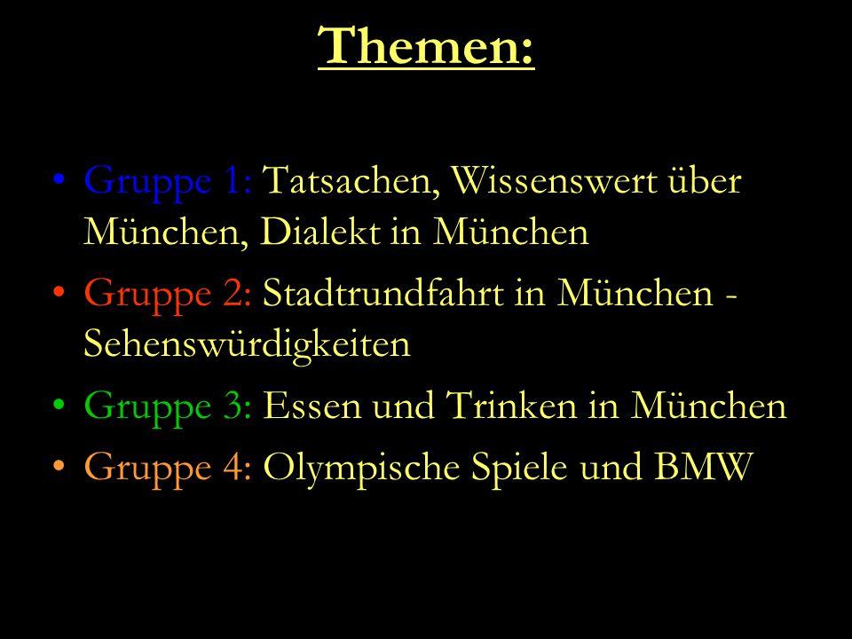 Themen: Gruppe 1: Tatsachen, Wissenswert über München, Dialekt in München. Gruppe 2: Stadtrundfahrt in München - Sehenswürdigkeiten.