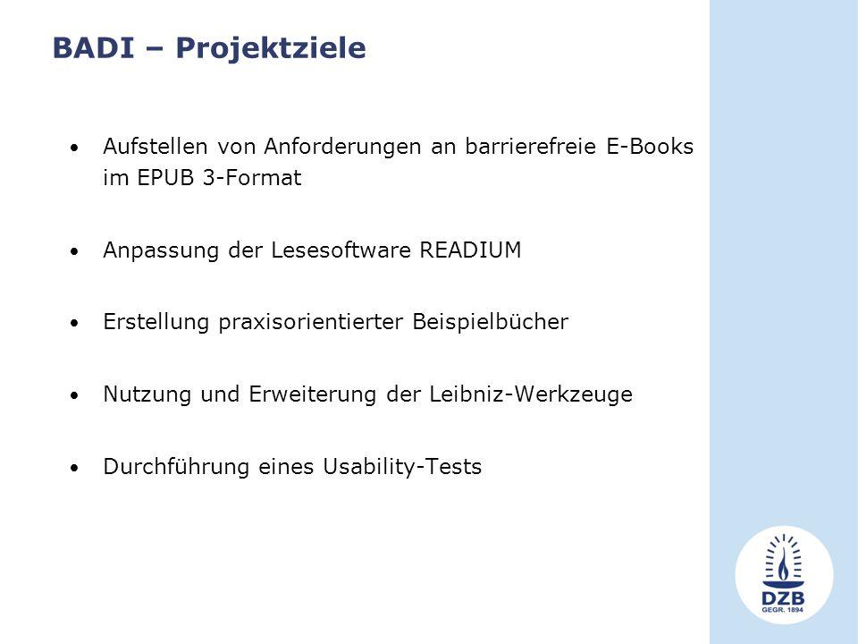 BADI – Projektziele Aufstellen von Anforderungen an barrierefreie E-Books im EPUB 3-Format. Anpassung der Lesesoftware READIUM.