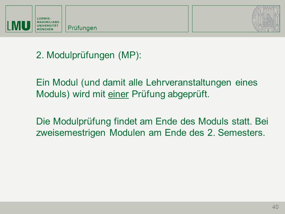 Prüfungen 2. Modulprüfungen (MP): Ein Modul (und damit alle Lehrveranstaltungen eines Moduls) wird mit einer Prüfung abgeprüft.