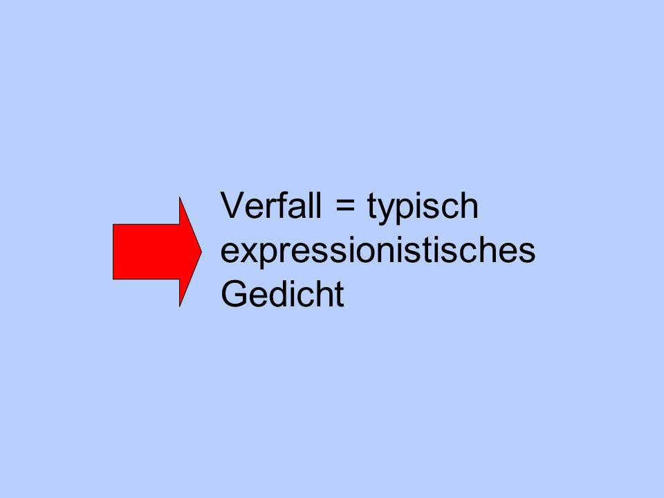 Verfall = typisch expressionistisches Gedicht