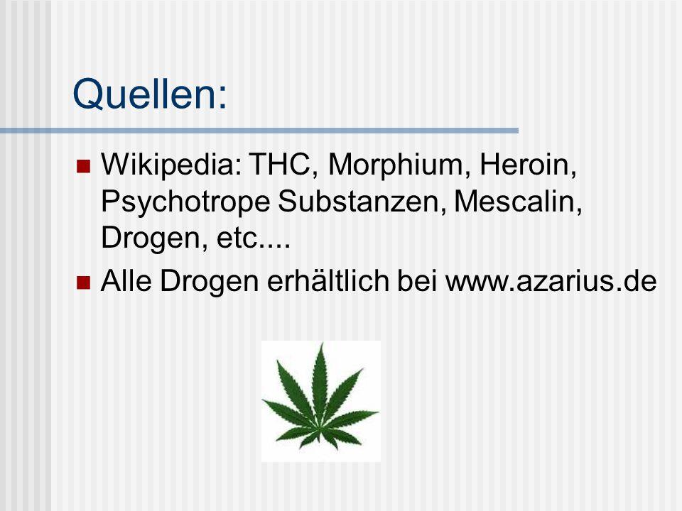 Quellen: Wikipedia: THC, Morphium, Heroin, Psychotrope Substanzen, Mescalin, Drogen, etc....