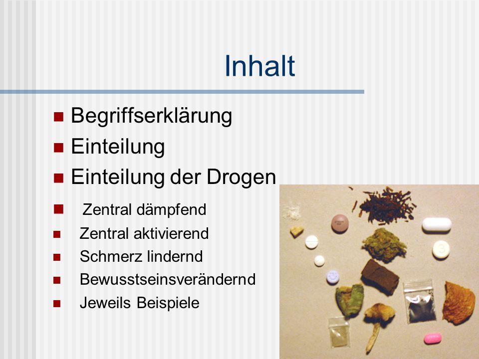 Inhalt Begriffserklärung Einteilung Einteilung der Drogen