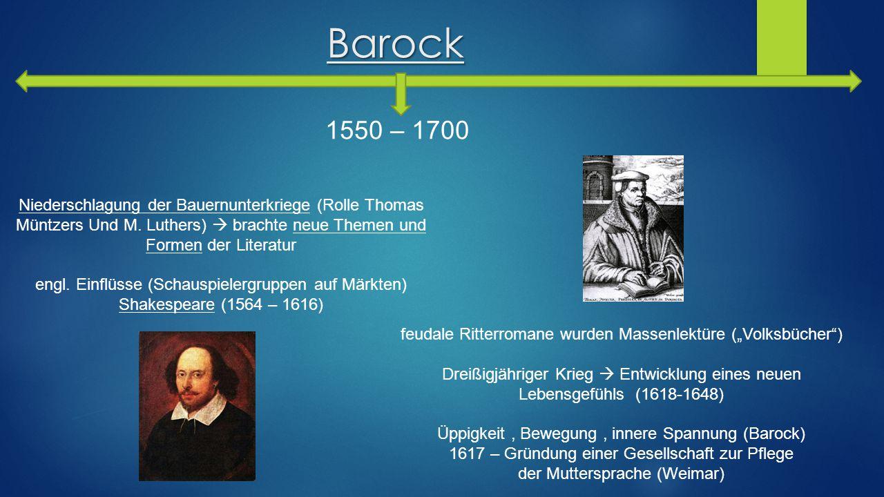 Barock 1550 – 1700. Niederschlagung der Bauernunterkriege (Rolle Thomas Müntzers Und M. Luthers)  brachte neue Themen und Formen der Literatur.