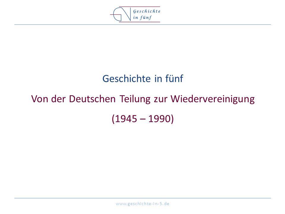 Geschichte in fünf Von der Deutschen Teilung zur Wiedervereinigung (1945 – 1990)