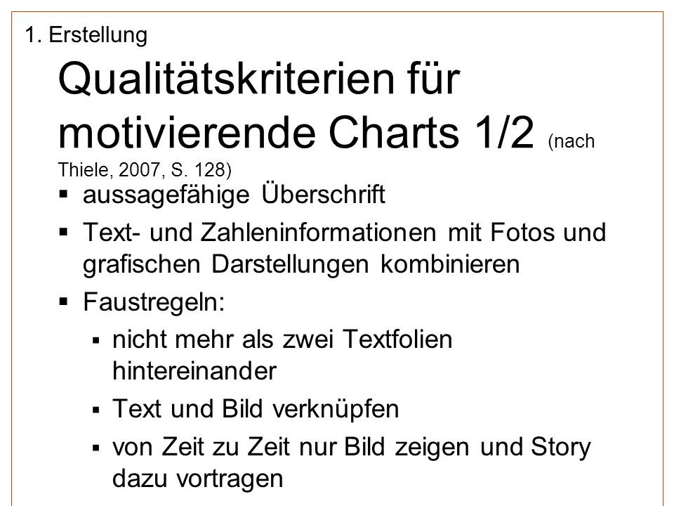 1. Erstellung Qualitätskriterien für motivierende Charts 1/2 (nach Thiele, 2007, S. 128) aussagefähige Überschrift.