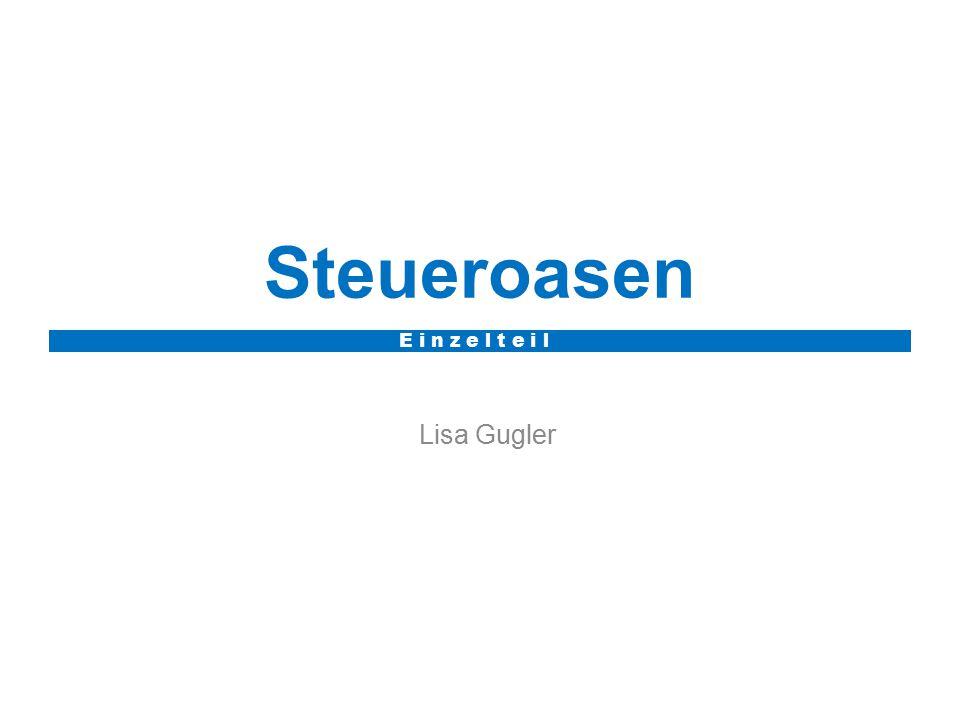 Steueroasen E i n z e l t e i l Lisa Gugler
