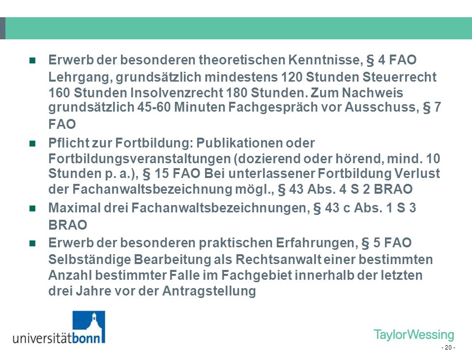 Erwerb der besonderen theoretischen Kenntnisse, § 4 FAO Lehrgang, grundsätzlich mindestens 120 Stunden Steuerrecht 160 Stunden Insolvenzrecht 180 Stunden. Zum Nachweis grundsätzlich 45-60 Minuten Fachgespräch vor Ausschuss, § 7 FAO