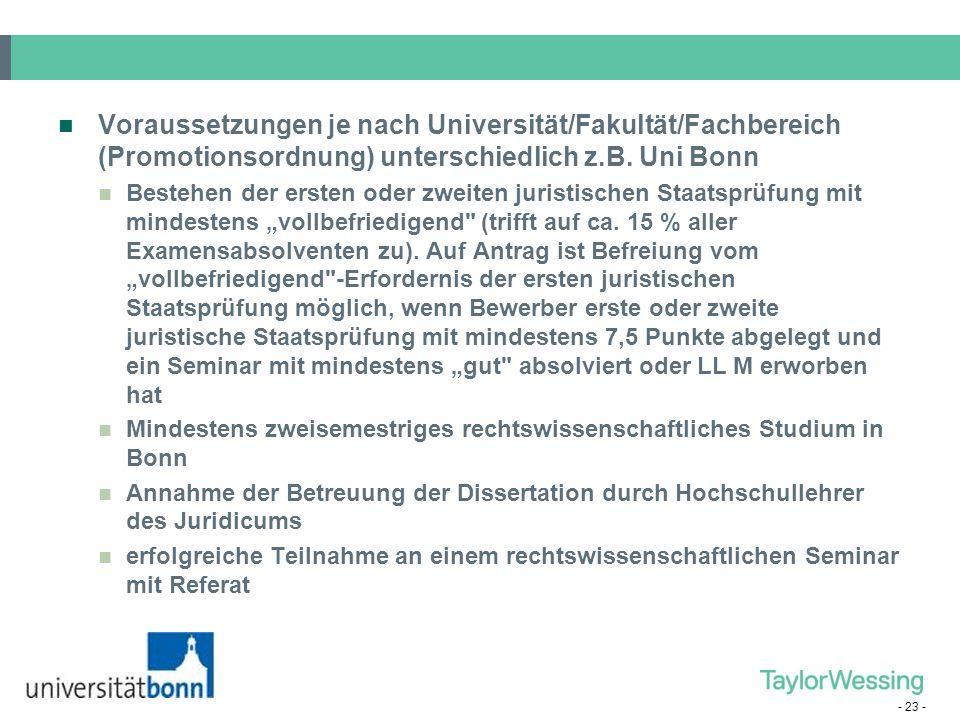 Voraussetzungen je nach Universität/Fakultät/Fachbereich (Promotionsordnung) unterschiedlich z.B. Uni Bonn