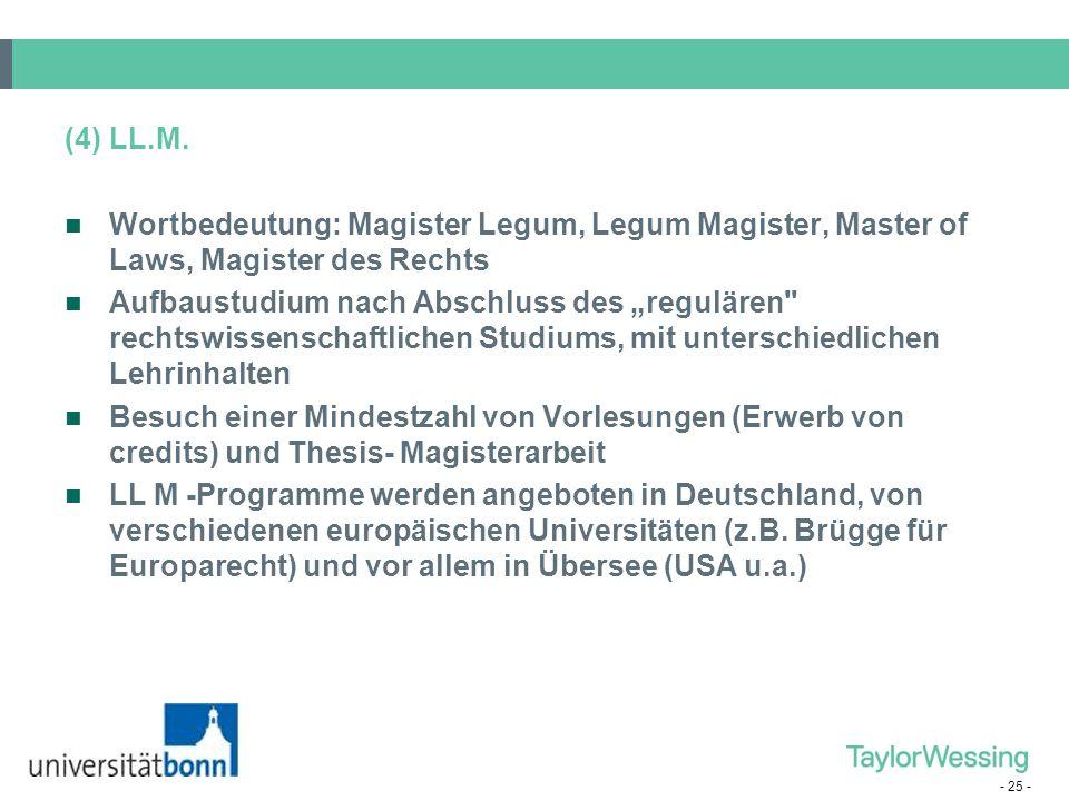 (4) LL.M. Wortbedeutung: Magister Legum, Legum Magister, Master of Laws, Magister des Rechts.