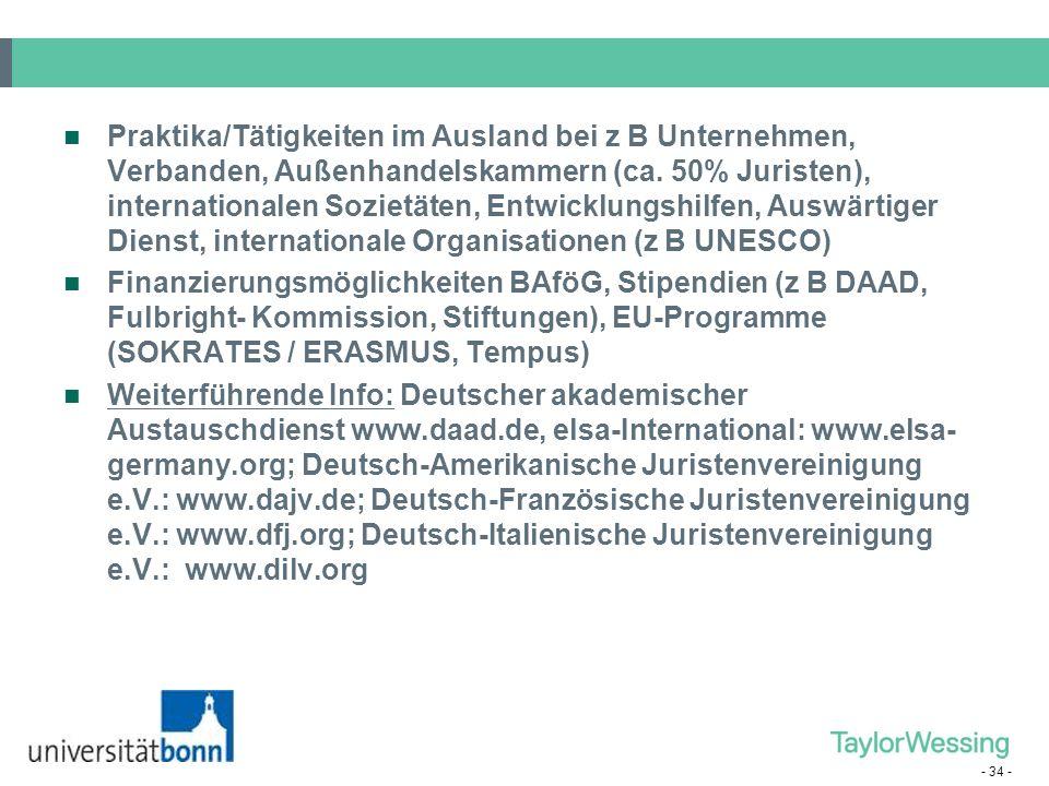 Praktika/Tätigkeiten im Ausland bei z B Unternehmen, Verbanden, Außenhandelskammern (ca. 50% Juristen), internationalen Sozietäten, Entwicklungshilfen, Auswärtiger Dienst, internationale Organisationen (z B UNESCO)