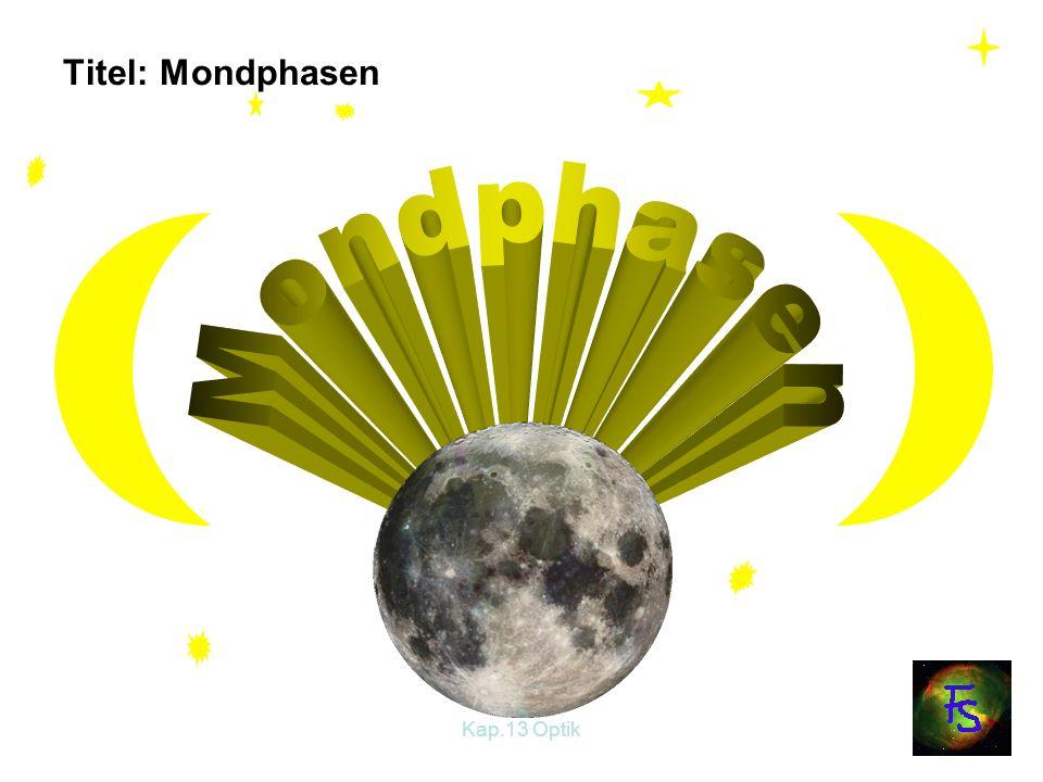 Titel: Mondphasen Mondphasen Kap.13 Optik
