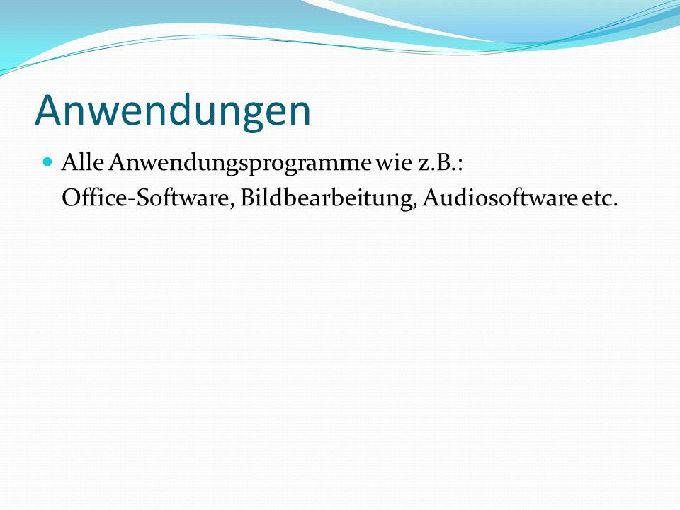 Anwendungen Alle Anwendungsprogramme wie z.B.: