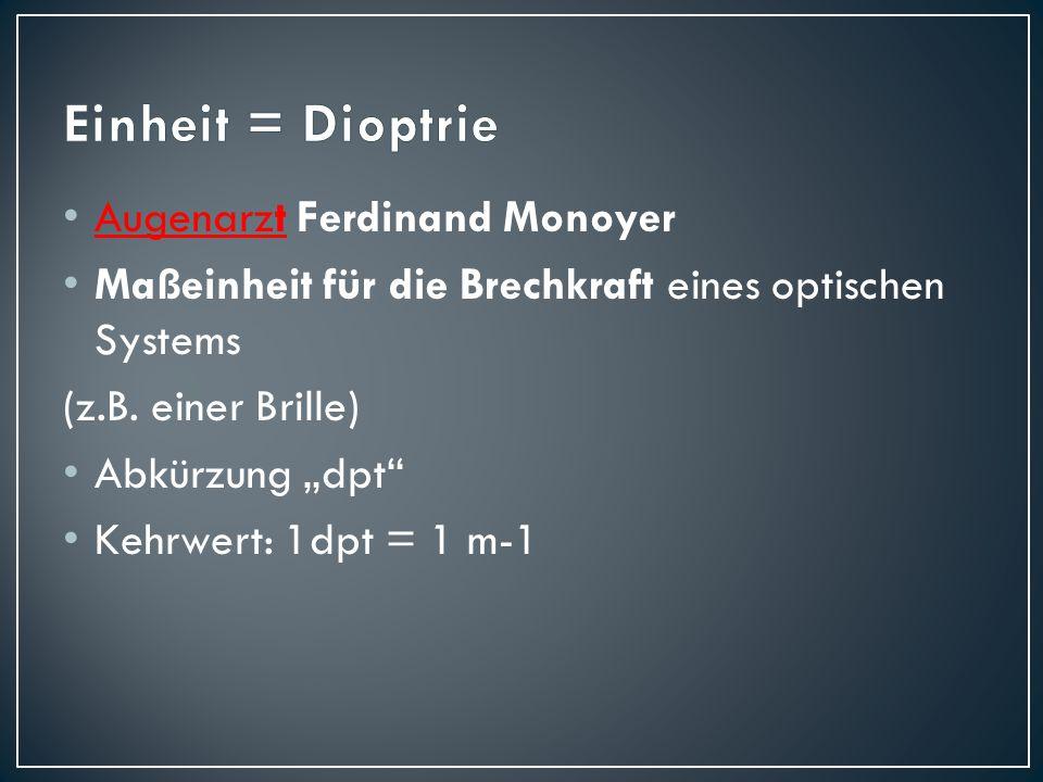 Einheit = Dioptrie Augenarzt Ferdinand Monoyer