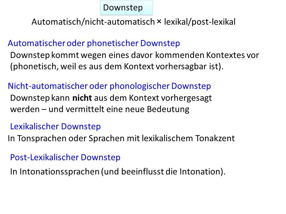 Downstep Automatisch/nicht-automatisch × lexikal/post-lexikal. Automatischer oder phonetischer Downstep.