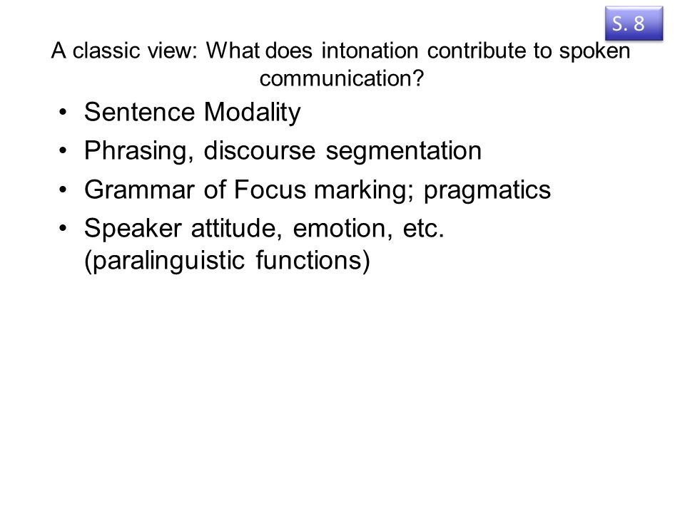 Phrasing, discourse segmentation Grammar of Focus marking; pragmatics
