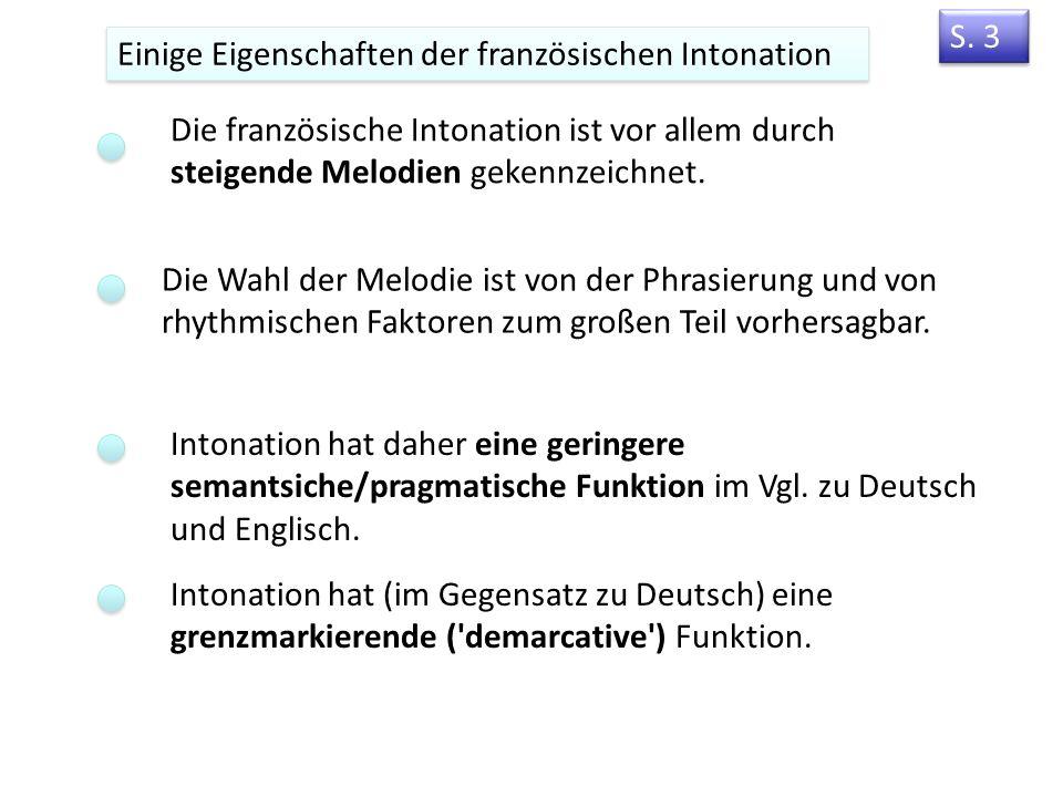 S. 3 Einige Eigenschaften der französischen Intonation. Die französische Intonation ist vor allem durch steigende Melodien gekennzeichnet.