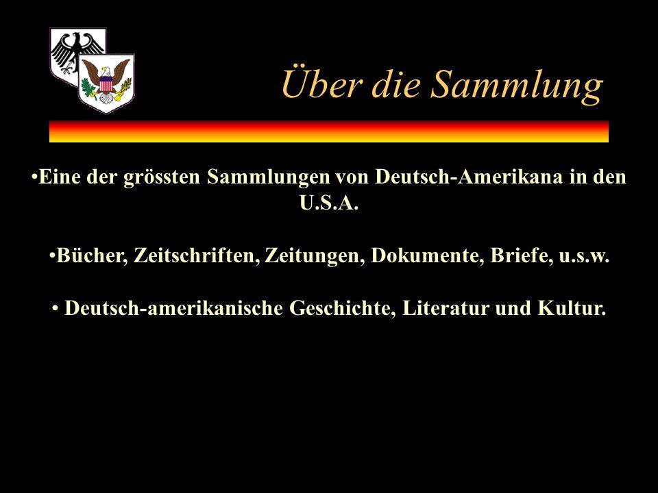 Über die Sammlung Eine der grössten Sammlungen von Deutsch-Amerikana in den U.S.A. Bücher, Zeitschriften, Zeitungen, Dokumente, Briefe, u.s.w.