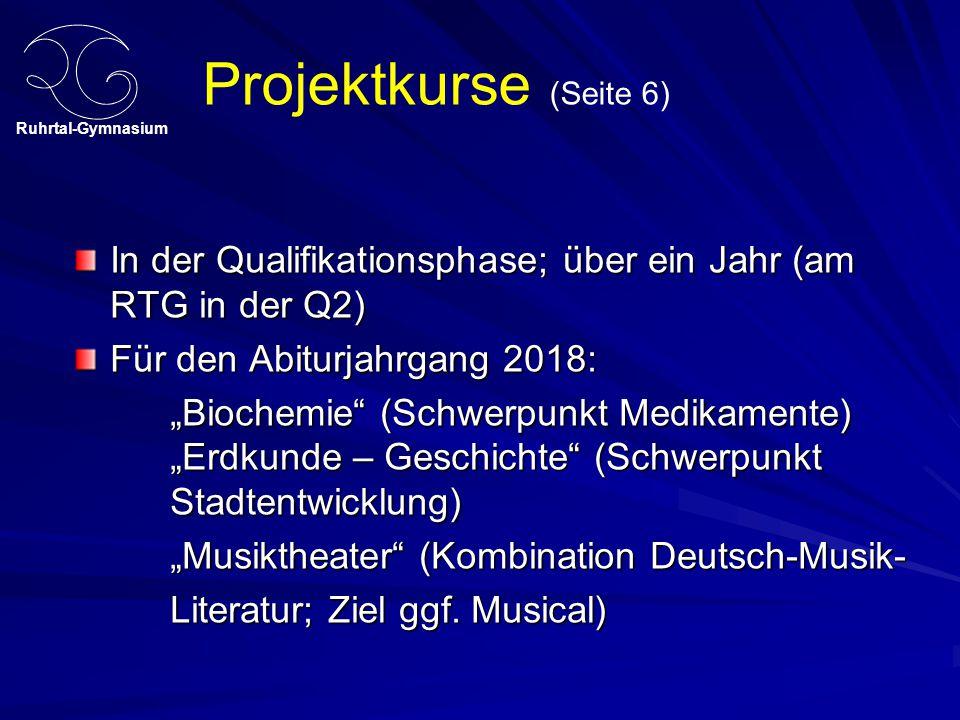Projektkurse (Seite 6) In der Qualifikationsphase; über ein Jahr (am RTG in der Q2) Für den Abiturjahrgang 2018: