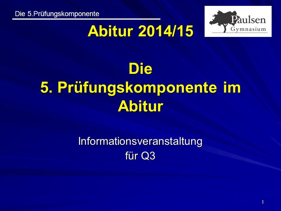 Abitur 2014/15 Die 5. Prüfungskomponente im Abitur