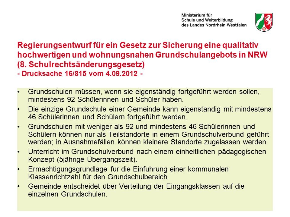 Regierungsentwurf für ein Gesetz zur Sicherung eine qualitativ hochwertigen und wohnungsnahen Grundschulangebots in NRW (8. Schulrechtsänderungsgesetz) - Drucksache 16/815 vom 4.09.2012 -