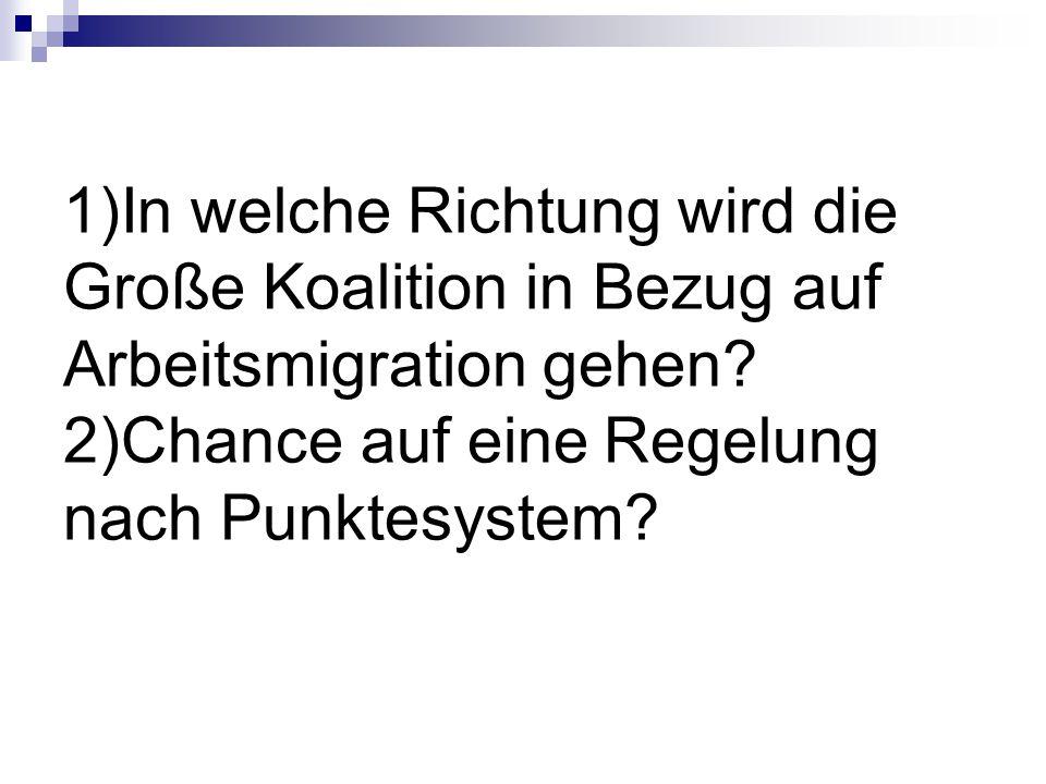 1)In welche Richtung wird die Große Koalition in Bezug auf Arbeitsmigration gehen.