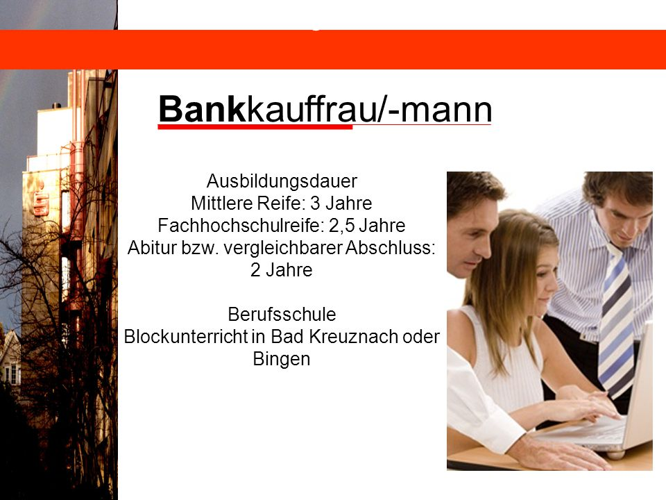 Bankkauffrau/-mann Ausbildung mit Zukunft! Ausbildungsdauer