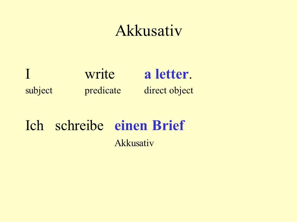 Akkusativ I write a letter. Ich schreibe einen Brief Akkusativ