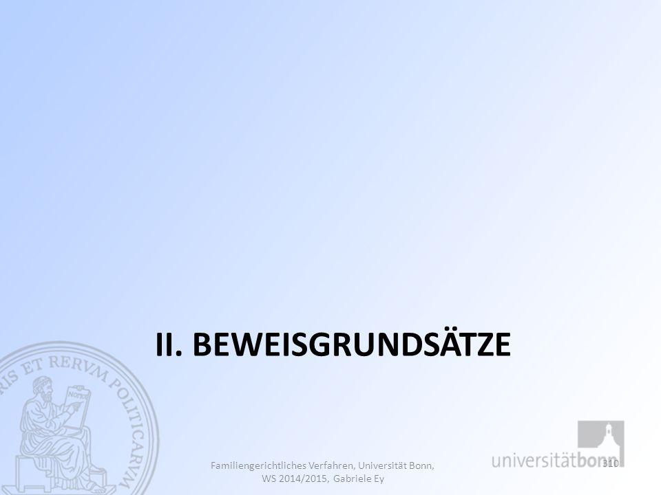 II. Beweisgrundsätze Familiengerichtliches Verfahren, Universität Bonn, WS 2014/2015, Gabriele Ey
