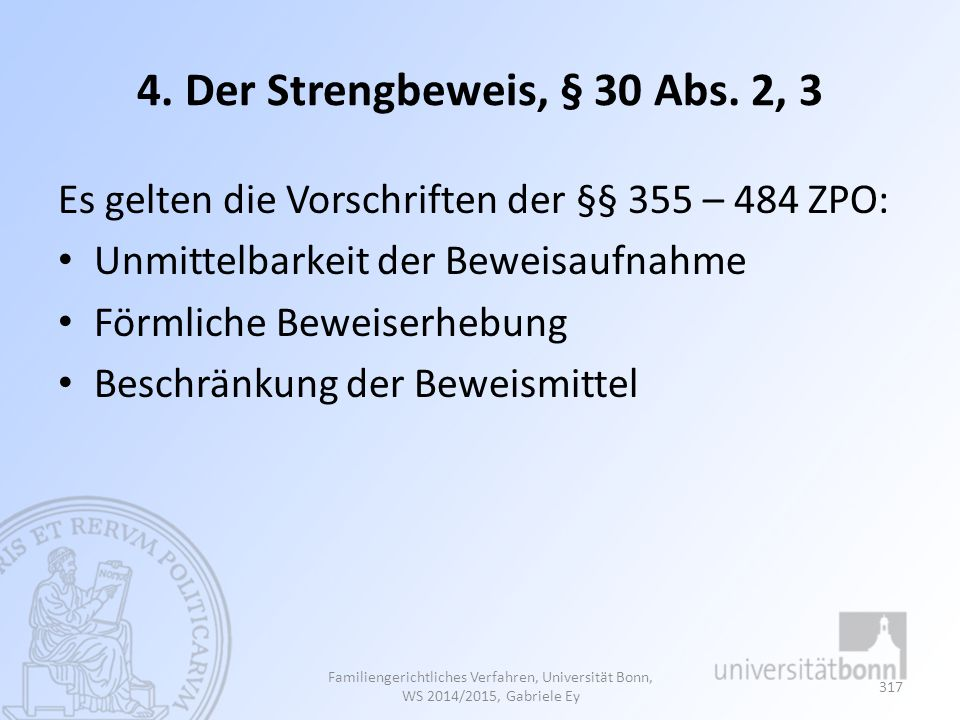 4. Der Strengbeweis, § 30 Abs. 2, 3 Es gelten die Vorschriften der §§ 355 – 484 ZPO: Unmittelbarkeit der Beweisaufnahme.