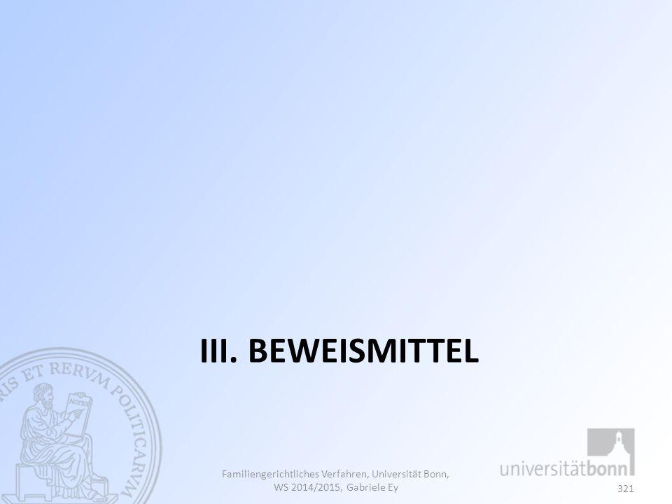 III. Beweismittel Familiengerichtliches Verfahren, Universität Bonn, WS 2014/2015, Gabriele Ey