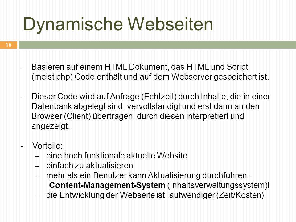 Dynamische Webseiten Basieren auf einem HTML Dokument, das HTML und Script (meist php) Code enthält und auf dem Webserver gespeichert ist.