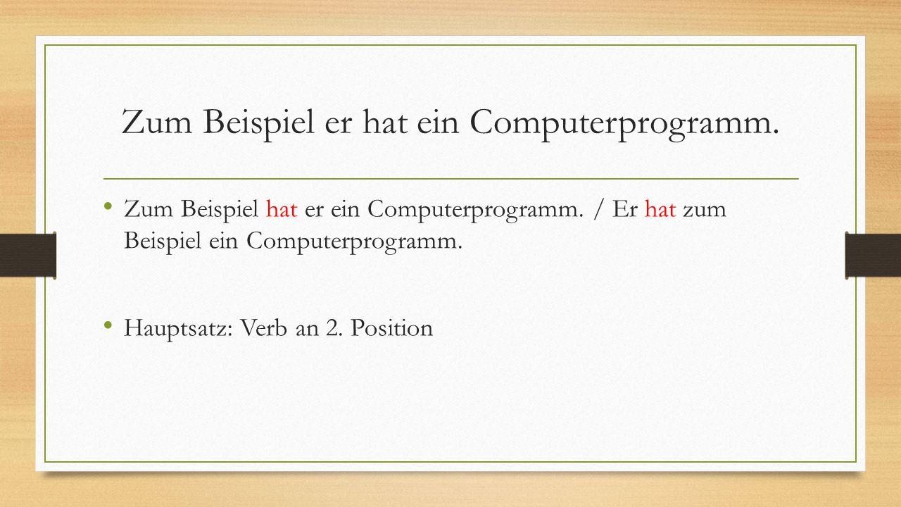 Zum Beispiel er hat ein Computerprogramm.