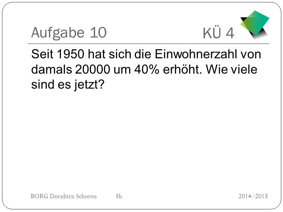Aufgabe 10 Seit 1950 hat sich die Einwohnerzahl von damals 20000 um 40% erhöht.