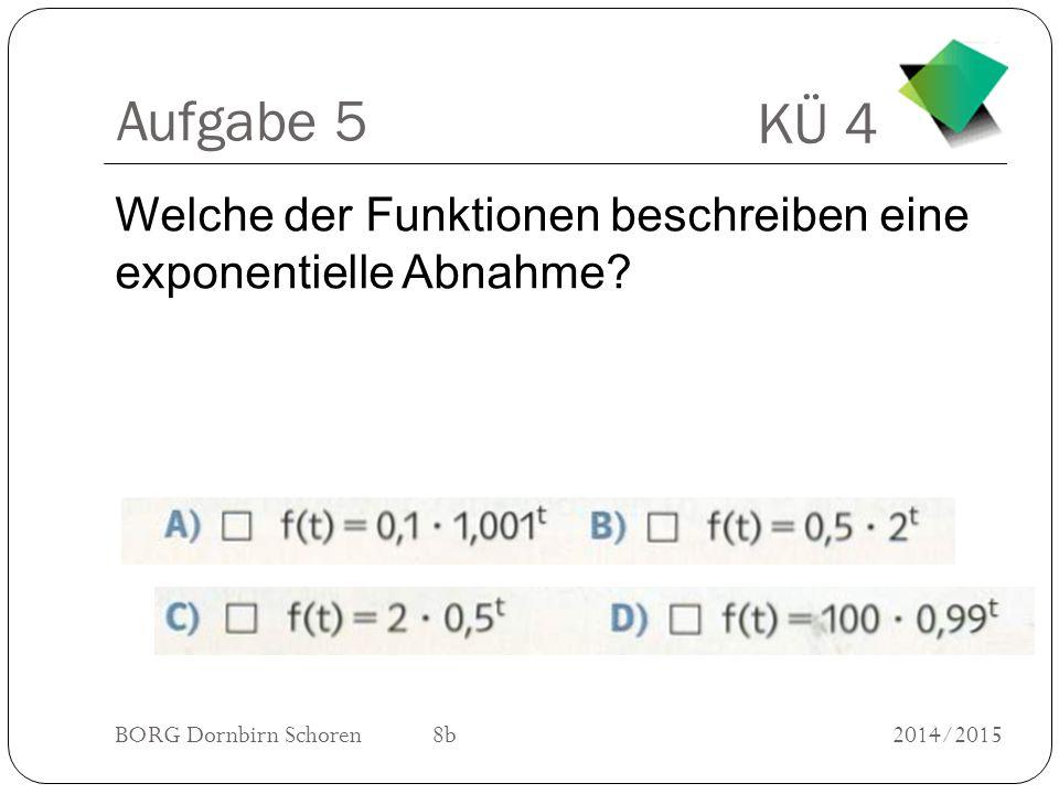 Aufgabe 5 Welche der Funktionen beschreiben eine exponentielle Abnahme