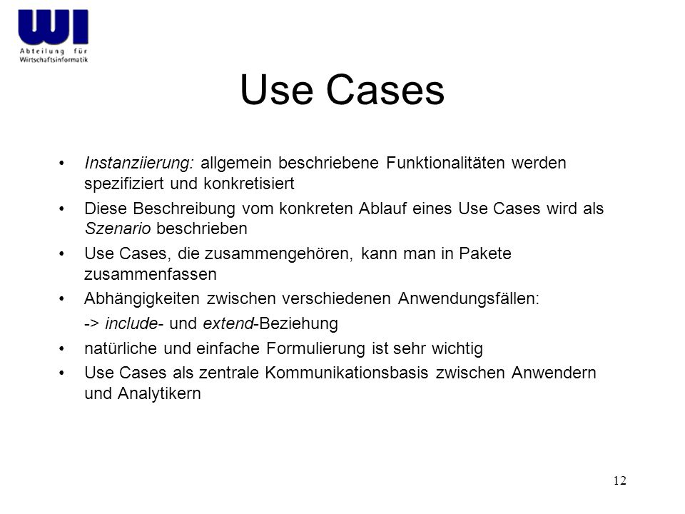 Use Cases Instanziierung: allgemein beschriebene Funktionalitäten werden spezifiziert und konkretisiert.