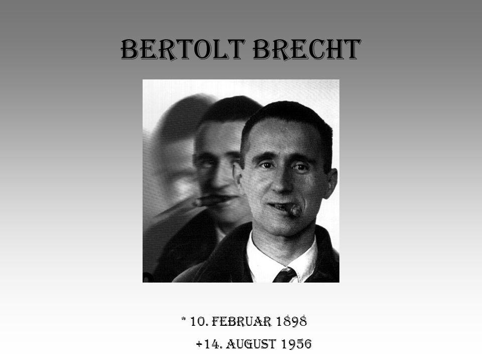 Bertolt Brecht * 10. Februar 1898 +14. August 1956