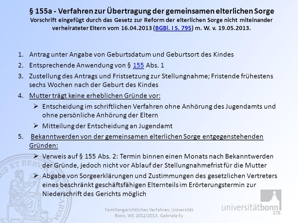 § 155a - Verfahren zur Übertragung der gemeinsamen elterlichen Sorge Vorschrift eingefügt durch das Gesetz zur Reform der elterlichen Sorge nicht miteinander verheirateter Eltern vom 16.04.2013 (BGBl. I S. 795) m. W. v. 19.05.2013.