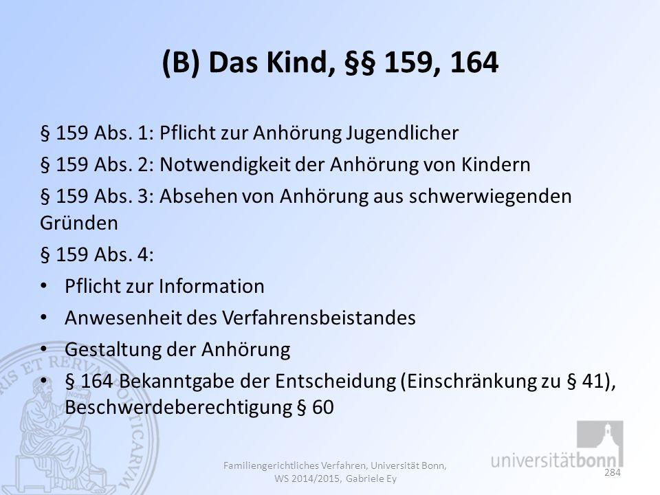 (B) Das Kind, §§ 159, 164 § 159 Abs. 1: Pflicht zur Anhörung Jugendlicher. § 159 Abs. 2: Notwendigkeit der Anhörung von Kindern.