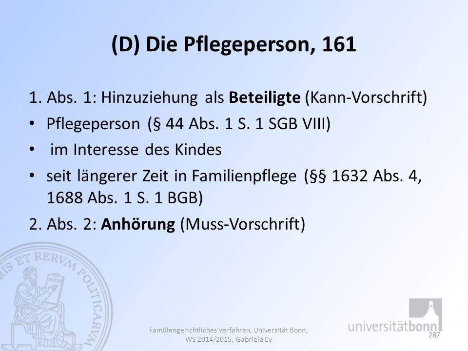 (D) Die Pflegeperson, 161 1. Abs. 1: Hinzuziehung als Beteiligte (Kann-Vorschrift) Pflegeperson (§ 44 Abs. 1 S. 1 SGB VIII)