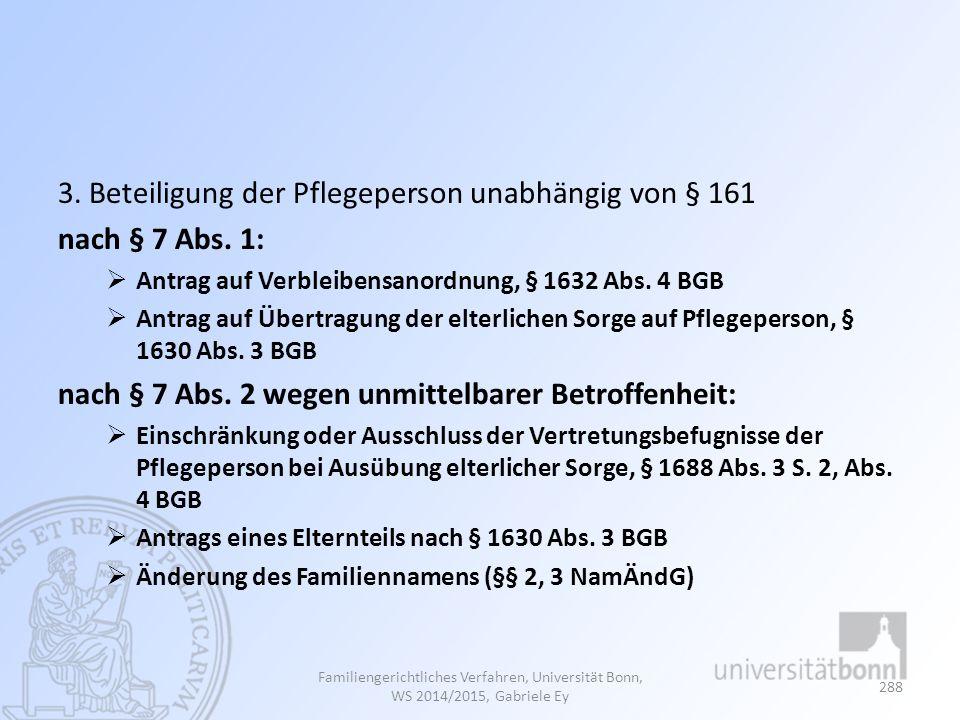 3. Beteiligung der Pflegeperson unabhängig von § 161 nach § 7 Abs. 1: