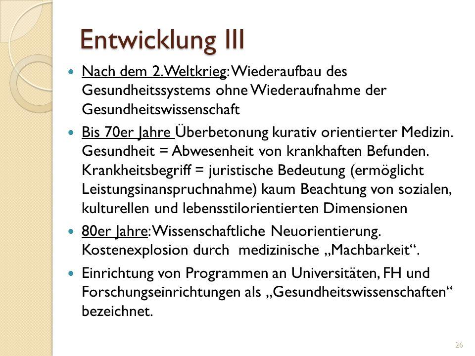 Entwicklung III Nach dem 2.Weltkrieg: Wiederaufbau des Gesundheitssystems ohne Wiederaufnahme der Gesundheitswissenschaft.