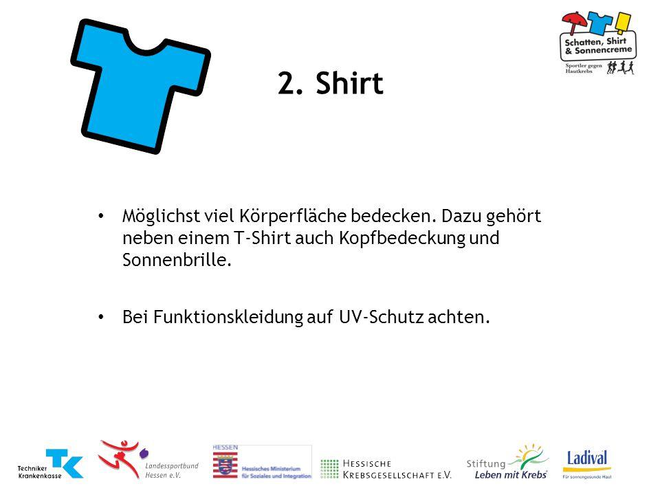 2. Shirt Möglichst viel Körperfläche bedecken. Dazu gehört neben einem T-Shirt auch Kopfbedeckung und Sonnenbrille.