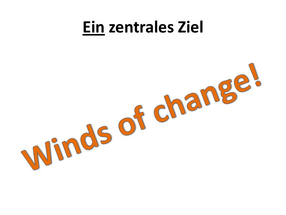 Ein zentrales Ziel Winds of change!