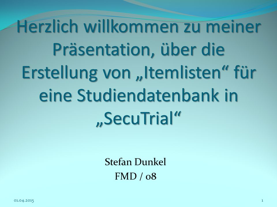 """Herzlich willkommen zu meiner Präsentation, über die Erstellung von """"Itemlisten für eine Studiendatenbank in """"SecuTrial"""