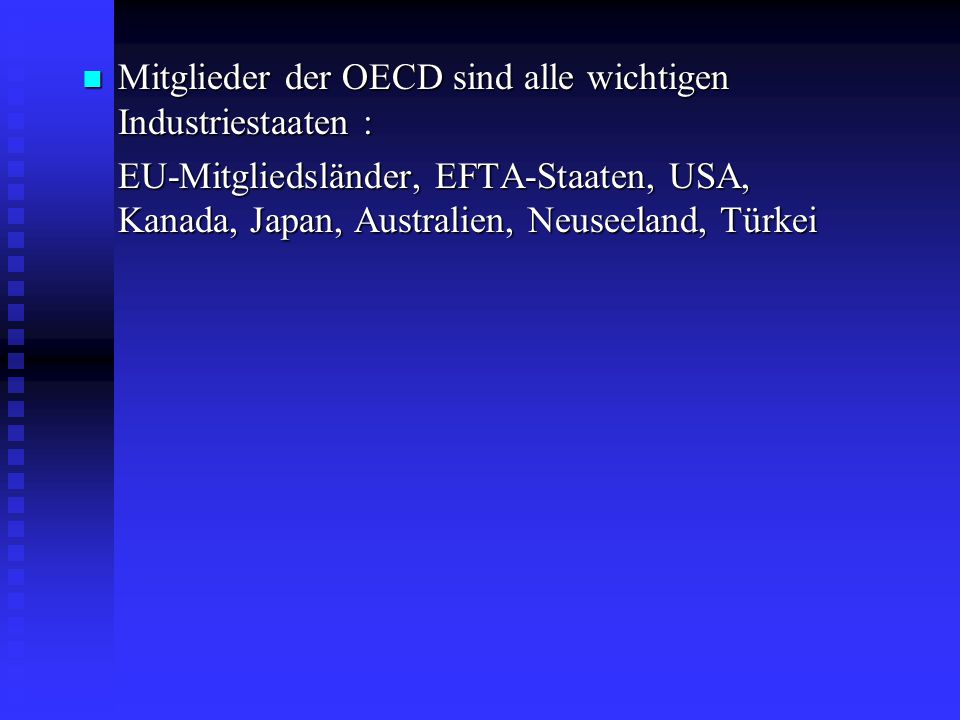 Mitglieder der OECD sind alle wichtigen Industriestaaten :