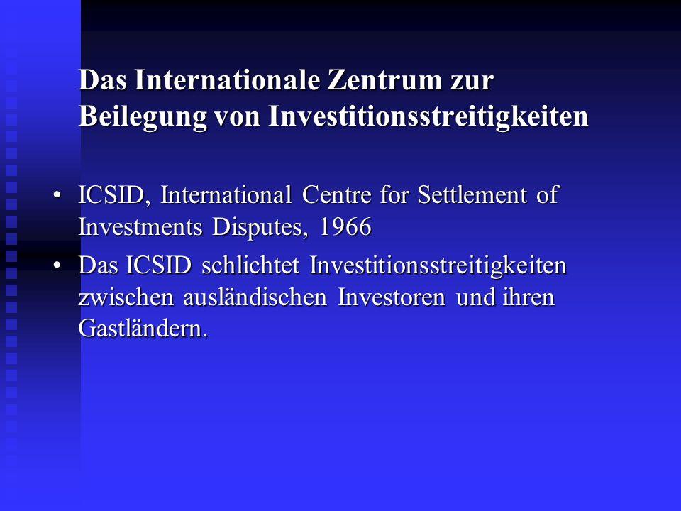 Das Internationale Zentrum zur Beilegung von Investitionsstreitigkeiten