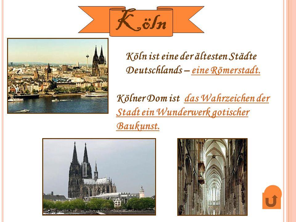 Köln Köln ist eine der ältesten Städte Deutschlands – eine Römerstadt.