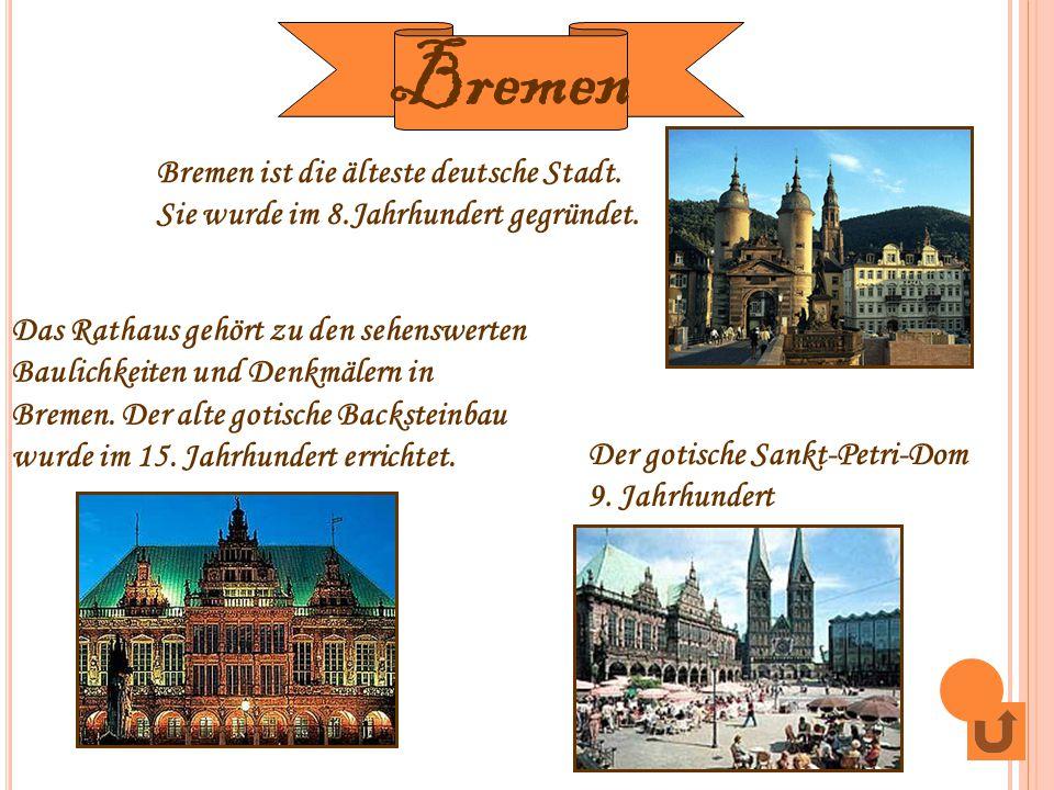 Bremen Bremen ist die älteste deutsche Stadt. Sie wurde im 8.Jahrhundert gegründet.