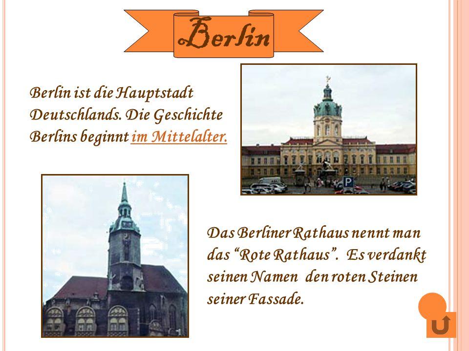 Berlin Berlin ist die Hauptstadt Deutschlands. Die Geschichte Berlins beginnt im Mittelalter.